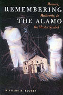 Remembering the Alamo: Memory, Modernity, and the Master Symbol
