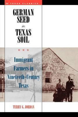 German Seed in Texas Soil: Immigrant Farmers in Nineteenth-Century Texas