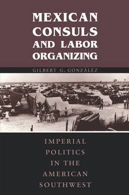 Mexican Consuls and Labor Organizing: Imperial Politics in the American Southwest
