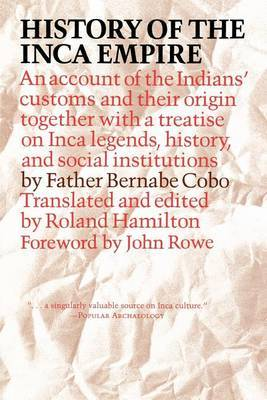 History of the Inca Empire: An Account of the Indians' Customs and Their Origin, Together with a Treatise on Inca Legends, History, and Social Institutions