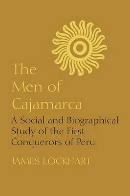 The Men of Cajamarca: A Social and Biographical Study of the First Conquerors of Peru