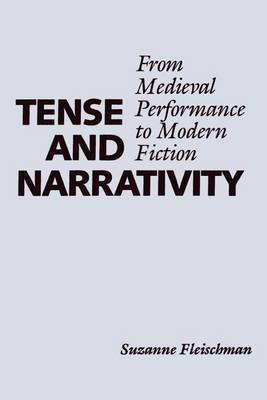 Tense and Narrativity: From Medieval Performance to Modern Fiction