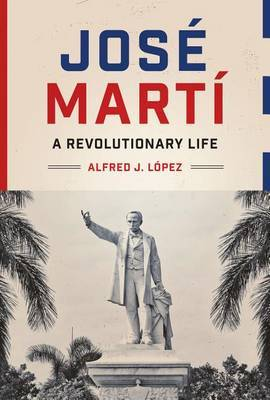 Jose Marti: A Revolutionary Life