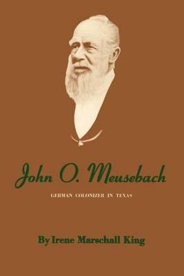 John O. Meusebach: German Colonizer in Texas