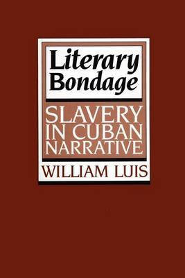 Literary Bondage: Slavery in Cuban Narrative