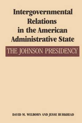 Intergovernmental Relations in the American Administrative State: The Johnson Presidency