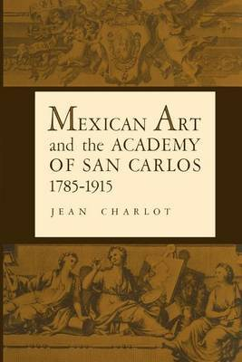 Mexican Art and the Academy of San Carlos, 1785-1915