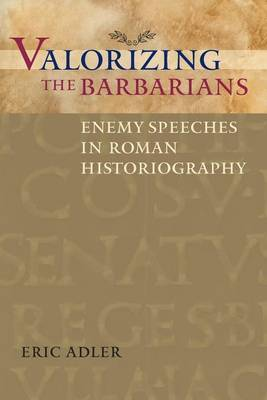 Valorizing the Barbarians: Enemy Speeches in Roman Historiography