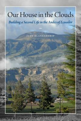 Our House in the Clouds: Building a Second Life in the Andes of Ecuador
