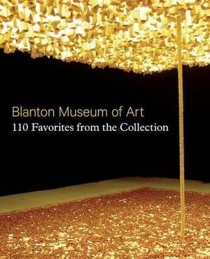 Blanton Museum of Art: 110 Favorites from the Collection