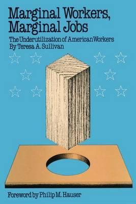 Marginal Workers, Marginal Jobs: The Underutilization of American Workers