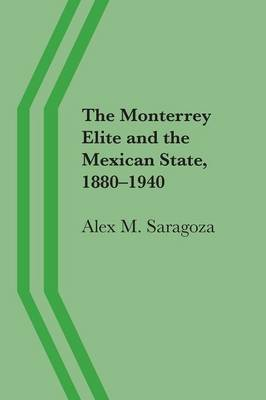 The Monterrey Elite and the Mexican State, 1880-1940
