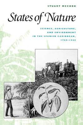 States of Nature: Science, Agriculture, and Environment in the Spanish Caribbean, 1760-1940