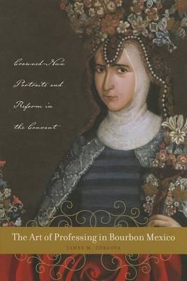 The Art of Professing in Bourbon Mexico: Crowned-Nun Portraits and Reform in the Convent