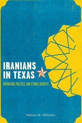 Iranians in Texas: Migration, Politics, and Ethnic Identity