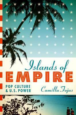 Islands of Empire: Pop Culture and U.S. Power