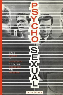 Psycho-Sexual: Male Desire in Hitchcock, de Palma, Scorsese, and Friedkin