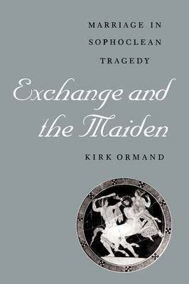 Exchange and the Maiden: Marriage in Sophoclean Tragedy