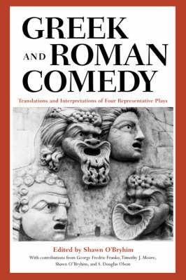 Greek and Roman Comedy: Translations and Interpretations of Four Representative Plays
