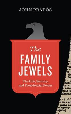 The Family Jewels: The CIA, Secrecy, and Presidential Power