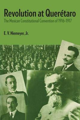 Revolution at Queretaro: The Mexican Constitutional Convention of 1916-1917