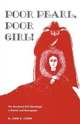 Poor Pearl, Poor Girl!: The Murdered-Girl Stereotype in Ballad and Newspaper