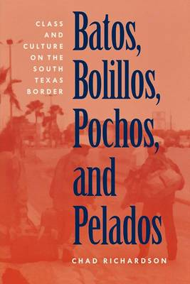 Batos, Bolillos, Pochos, and Pelados: Class and Culture on the South Texas Border