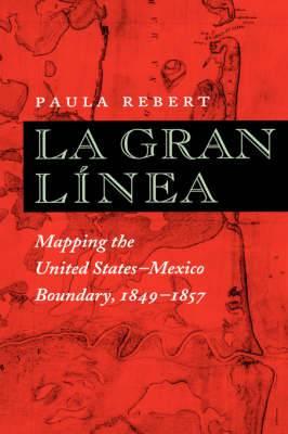 La Gran Linea: Mapping the United States-Mexico Boundary, 1849-1857