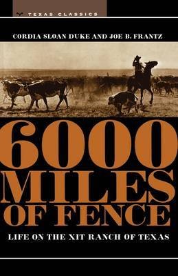 6000 Miles of Fence: Life on the XIT Ranch of Texas
