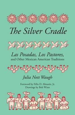 The Silver Cradle: Las Posadas, Los Pastores, and Other Mexican American Traditions