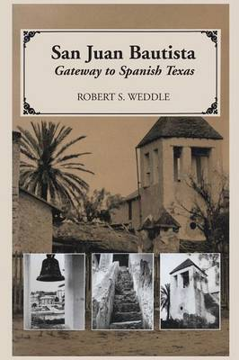 San Juan Bautista: Gateway to Spanish Texas