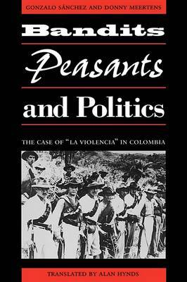 Bandits, Peasants, and Politics: The Case of  La Violencia  in Colombia