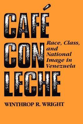 Cafae Con Leche: Race, Class, and National Image in Venezuela