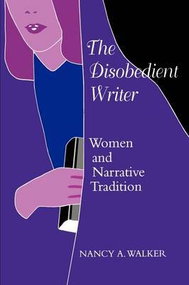 The Disobedient Writer: Women and Narrative Tradition
