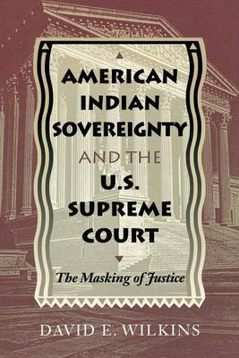 American Indian Sovereignty and the US Supreme Court: The Masking of Justice