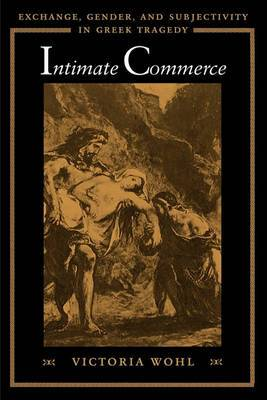 Intimate Commerce: Exchange, Gender, and Subjectivity in Greek Tragedy