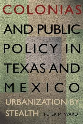 Colonias and Public Policy in Texas and Mexico: Urbanization by Stealth