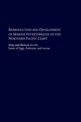 Reproduction and Development of Marine Invertebrates of the Northern Pacific Coast: Data and Methods for the Study of Eggs, Embryos, and Larvae