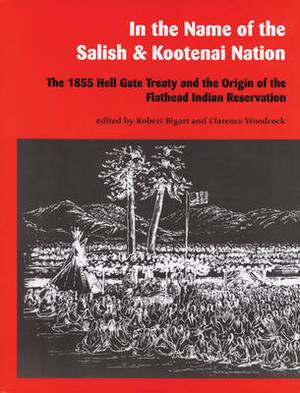 In the Name of the Salish and Kootenai Nation: The 1855 Hell Gate Treaty and the Origin of the Flathead Indian Reservation
