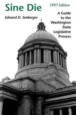 Sine Die: A Guide to the Washington State Legislative Process