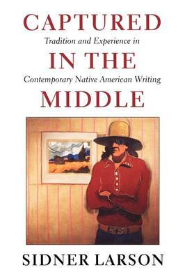 Captured in the Middle: Tradition and Experience in Contemporary Native American Writing