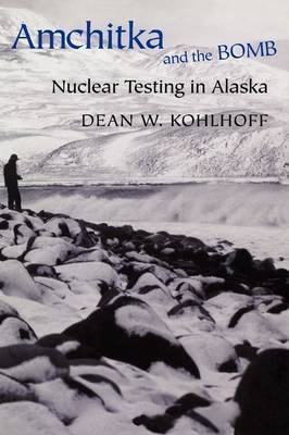 Amchitka and the Bomb: Nuclear Testing in Alaska