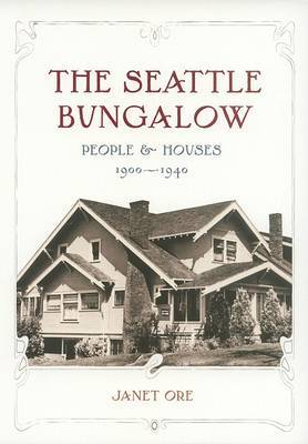 The Seattle Bungalow: People and Houses, 1900-1940