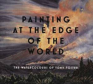 Painting at the Edge of the World: The Watercolours of Tony Foster
