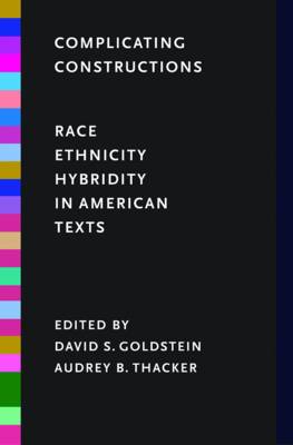 Complicating Constructions: Race, Ethnicity, and Hybridity in American Texts