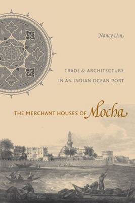 The Merchant Houses of Mocha: Trade and Architecture in an Indian Ocean Port