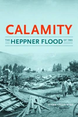 Calamity: The Heppner Flood of 1903