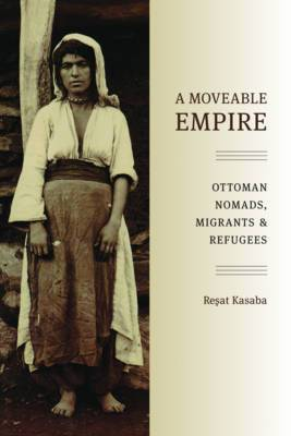 A Moveable Empire: Ottoman Nomads, Migrants, and Refugees