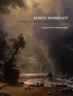 Albert Bierstadt: Puget Sound on the Pacific Coast