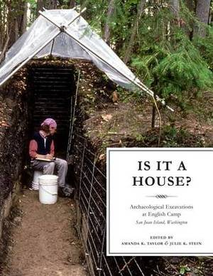 Is It a House?: Archaeological Excavations at English Camp, San Juan Island, Washington